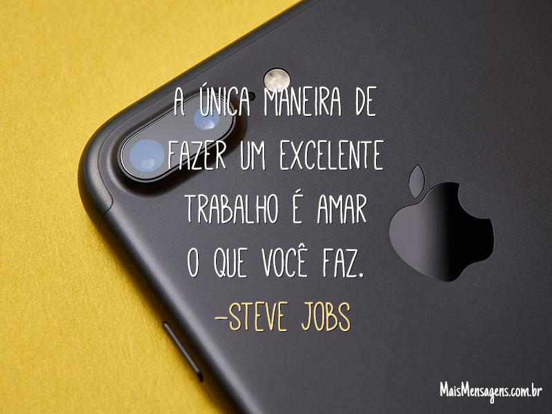 A única maneira de fazer um excelente trabalho é amar o que você faz. (Steve Jobs)
