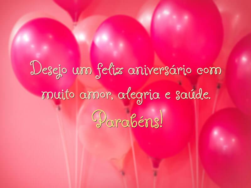 Desejo um feliz aniversário com muito amor, alegria e saúde. Parabéns!