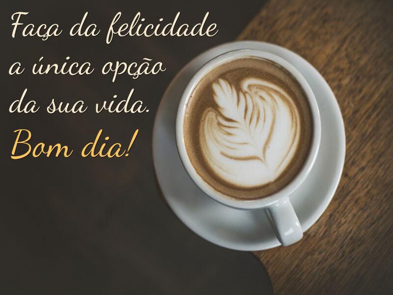 Faça da felicidade a única opção da sua vida. Bom dia!