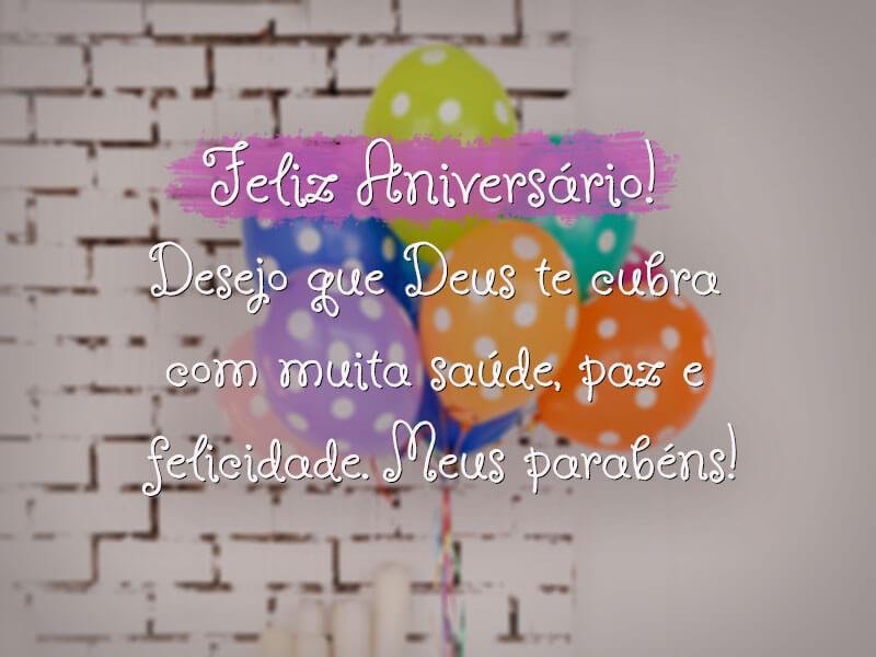 Feliz Aniversário! Desejo que Deus te cubra com muita saúde, paz e felicidade. Meus parabéns!
